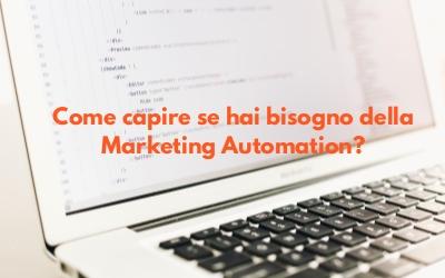 Hai bisogno della Marketing Automation? 3 segnali per capirlo
